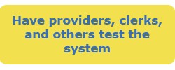 Have providers, clerks, and others test the system